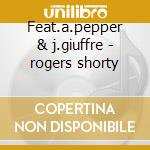 Feat.a.pepper & j.giuffre - rogers shorty cd musicale di Shorty rogers & his giants