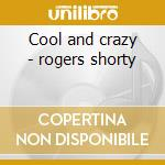 Cool and crazy - rogers shorty cd musicale di Shorty rogers & his orchestra