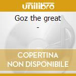Goz the great - cd musicale di Conrad gozzo and his orchestra