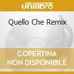 QUELLO CHE REMIX cd musicale di Posse 99