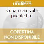 Cuban carnival - puente tito cd musicale di Tito puente & his orchestra