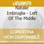 Natalie Imbruglia - Left Of The Middle cd musicale di Natalie Imbruglia