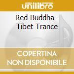 Red Buddha - Tibet Trance cd musicale di Buddha Red