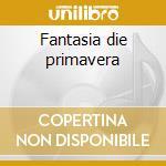 Fantasia die primavera cd musicale di Rondo' Veneziano