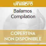BAILAMOS COMPILATION cd musicale di Artisti Vari