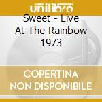 Sweet - Live At The Rainbow 1973 cd musicale di SWEET