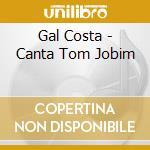 Gal Costa - Canta Tom Jobim cd musicale di Gal Costa