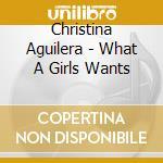 WHANT A GIRL WANTS cd musicale di Cristina Aguilera