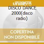 DISCO DANCE 2000(disco radio) cd musicale di ARTISTI VARI