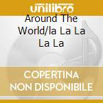 AROUND THE WORLD/LA LA LA LA LA cd musicale di ATC
