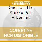 Orienta - The Markko Polo Adventurs cd musicale di Orienta