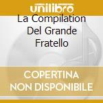 Aa.Vv. - La Compilation Del Grande Fratello cd musicale di ARTISTI VARI