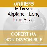 Jefferson Airplane - Long John Silver cd musicale di JEFFERSON AIRPLANE