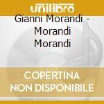 Gianni Morandi - Morandi Morandi cd musicale di Gianni Morandi