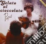 Pupo - Gelato Al Cioccolato cd musicale di PUPO