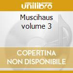 Muscihaus volume 3 cd musicale di Artisti Vari