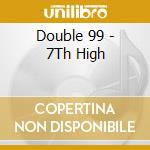 Double 99 - 7Th High cd musicale di Double 99