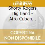 Shorty Rogers Big Band - Afro-Cuban Influence cd musicale di Shorty rogers big ba