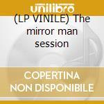 (LP VINILE) The mirror man session lp vinile