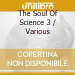 Various - The Soul Of Science 3 cd musicale di Artisti Vari