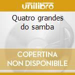 Quatro grandes do samba cd musicale di Cavaquinho/candela/d