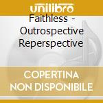 Faithless - Outrospective Reperspective cd musicale di Faithless