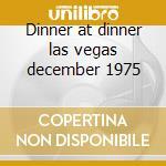 Dinner at dinner las vegas december 1975 cd musicale di Elvis Presley