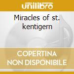 Miracles of st. kentigern cd musicale di Artisti Vari