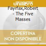 Five masses cd musicale di Robert Fayrfax