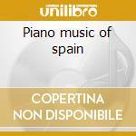 Piano music of spain cd musicale di Albeniz/falla/granado