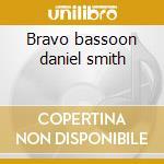 Bravo bassoon daniel smith cd musicale di Artisti Vari