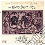 Waco Brothers - ..to The Last Dead Cowboy cd musicale di The waco brothers