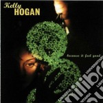 Kelly Hogan - Because It Feel Good cd musicale di Kelly Hogan