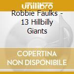 13 HILLBILLY GIANTS cd musicale di FULKS ROBBIE