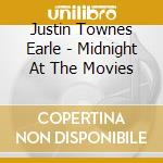 Justin Townes Earle - Midnight At The Movies cd musicale di EARLE JUSTIN TOWNES