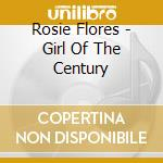 Rosie Flores - Girl Of The Century cd musicale di FLORES ROSIE