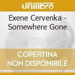 Exene Cervenka - Somewhere Gone cd musicale di CERVENKA EXENE