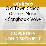 Old Town School Of Folk Music - Songbook Vol.4 cd musicale di OLD TOWN SCHOOL OF FOLK MUSIC
