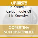 The celtic fiddle - cd musicale di Knowles Liz