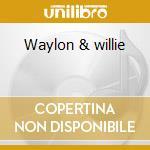Waylon & willie cd musicale di Jennings waylon & nelson willi