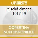Mischd elmann 1917-19 cd musicale di Artisti Vari
