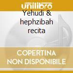 Yehudi & hephzibah recita cd musicale di Artisti Vari