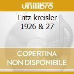 Fritz kreisler 1926 & 27 cd musicale di Artisti Vari