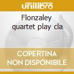 Flonzaley quartet play cla cd musicale di Artisti Vari