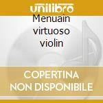 Menuain virtuoso violin cd musicale di Artisti Vari
