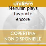 Menuhin plays favourite encore cd musicale di Artisti Vari
