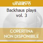 Backhaus plays vol. 3 cd musicale di Johannes Brahms