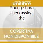 Young shura cherkassky, the cd musicale di Artisti Vari