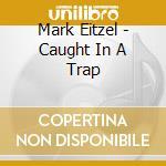 CAUGHT IN A TRAP cd musicale di Mark Eitzel