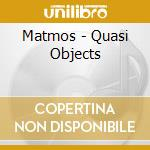 Matmos - Quasi Objects cd musicale di MATMOS